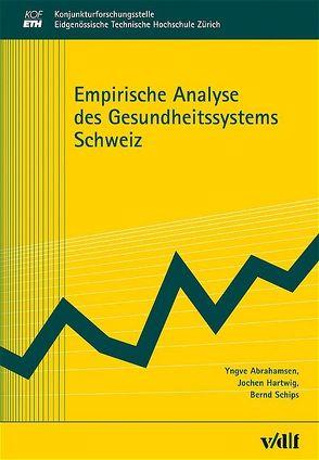 Empirische Analyse des Gesundheitssystems Schweiz von Abrahamsen,  Yngve, Hartwig,  Jochen, Schips,  Bernd