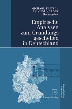 Empirische Analysen zum Gründungsgeschehen in Deutschland von Fritsch,  Michael, Grotz,  Reinhold