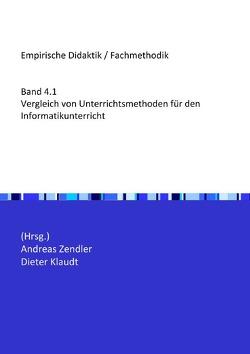 Empirische Didaktik / Fachmethodik / Vergleich von Unterrichtsmethoden für den Informatikunterricht von Klaudt,  Dieter, Zendler,  Andreas
