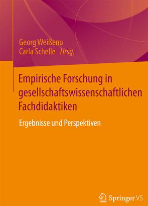Empirische Forschung in gesellschaftswissenschaftlichen Fachdidaktiken von Schelle,  Carla, Weißeno,  Georg