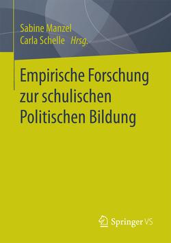 Empirische Forschung zur schulischen Politischen Bildung von Manzel,  Sabine, Schelle,  Carla