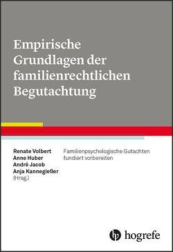 Empirische Grundlagen der familienrechtlichen Begutachtung von Huber,  Anne, Jacob,  André, Kannegießer,  Anja, Volbert,  Renate