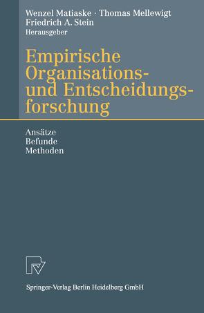 Empirische Organisations- und Entscheidungsforschung von Matiaske,  Wenzel, Mellewigt,  Thomas, Stein,  Friedrich