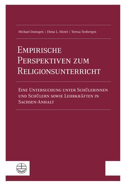 Empirische Perspektiven zum Religionsunterricht von Domsgen,  Michael, Hietel,  Elena L., Tenbergen,  Teresa