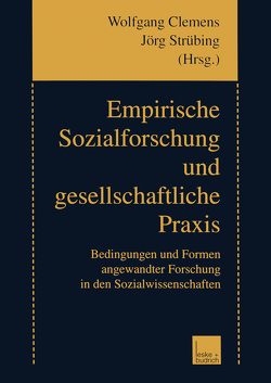 Empirische Sozialforschung und gesellschaftliche Praxis von Clemens,  Wolfgang, Strübing,  Jörg