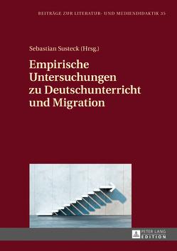 Empirische Untersuchungen zu Deutschunterricht und Migration von Susteck,  Sebastian