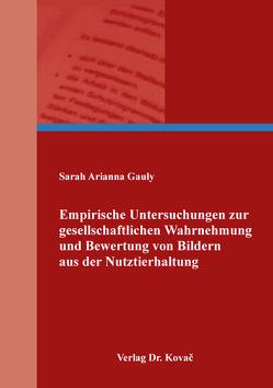 Empirische Untersuchungen zur gesellschaftlichen Wahrnehmung und Bewertung von Bildern aus der Nutztierhaltung von Gauly,  Sarah Arianna