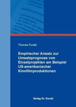 Empirischer Ansatz zur Umsatzprognose von Einzelprojekten am Beispiel US-amerikanischer Kinofilmproduktionen von Purdel,  Thomas