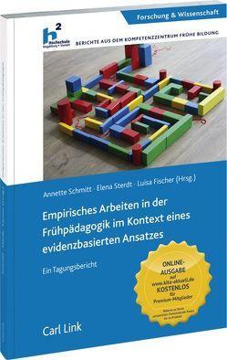 Empirisches Arbeiten in der Frühpädagogik im Kontext eines evidenzbasierten Ansatzes von Fischer,  Luisa, Schmitt,  Annette, Sterdt,  Elena