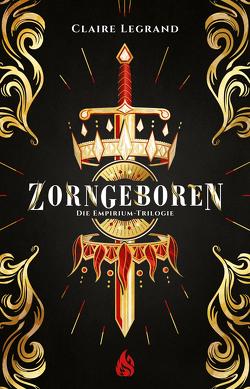 Zorngeboren – Die Empirium-Trilogie (Bd. 1) von Böckler,  Ariane, Legrand,  Claire, Rak,  Alexandra