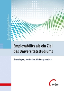 Employability als ein Ziel des Universitätsstudiums von Eimer,  Andreas, Knauer,  Jan, Kremer,  Isabelle, Nowak,  Tobias, Schröder,  Andrea