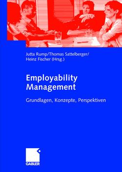 Employability Management von Fischer,  Heinz, Rump,  Jutta, Sattelberger,  Thomas