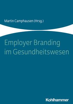 Employer Branding im Gesundheitswesen von Camphausen,  Martin