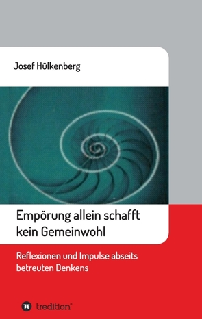 Empörung allein schafft kein Gemeinwohl von Hülkenberg,  Josef