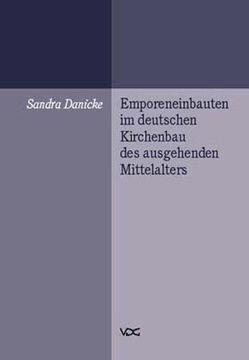 Emporeneinbauten im deutschen Kirchenbau des ausgehenden Mittelalters von Danicke,  Sandra