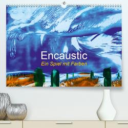 Encaustic – Ein Spiel mit Farben (Premium, hochwertiger DIN A2 Wandkalender 2021, Kunstdruck in Hochglanz) von Kleinöder,  Wilhelm
