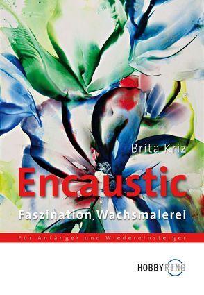 Encaustic – Faszination Wachsmalerei von Kriz,  Brita