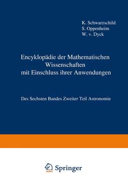 Encyklopädie der Mathematischen Wissenschaften mit Einschluss ihrer Anwendungen von Oppenheim,  Samuel, Schwarzschild,  Karl, von Dyck,  Walter