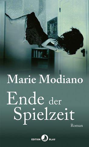 Ende der Spielzeit von Modiano,  Marie, Zehnder,  Gabriela