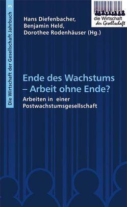 Ende des Wachstums – Arbeit ohne Ende? von Diefenbacher,  Hans, Held,  Benjamin, Rodenhäuser,  Dorothee