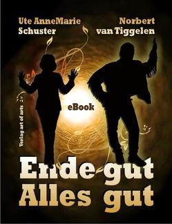 Ende gut, alles gut von art of arts,  Verlag, Bartl,  Silvia J.B., Schuster,  Ute AnneMarie, van Tiggelen,  Norbert
