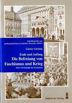 Ende und Anfang. Die Befreiung von Faschismus und Krieg von Gleising,  Günter