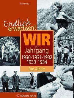 Endlich erwachsen! Wir vom Jahrgang 1930, 1931, 1932, 1933, 1934 – Das Album von Péus,  Gunter