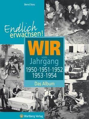 Endlich erwachsen! Wir vom Jahrgang 1950, 1951, 1952, 1953, 1954 – Das Album von Storz,  Bernd