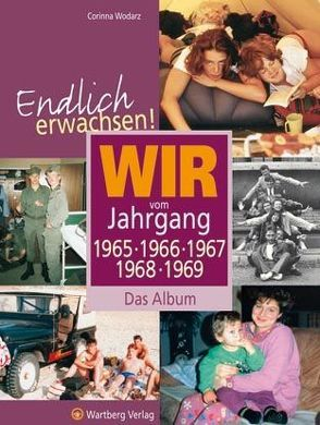 Endlich erwachsen! Wir vom Jahrgang 1965, 1966, 1967, 1968, 1969 – Das Album von Wodarz,  Corinna