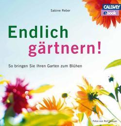 Endlich gärtnern! – eBook von Neeser,  Rolf, Reber,  Sabine