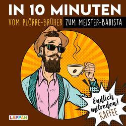 Endlich mitreden!: In 10 Minuten vom Plörre-Brüher zum Meister-Barista von Gitzinger,  Peter, Höke,  Linus, Schmelzer,  Roger