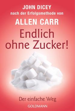 Endlich ohne Zucker! von Carr,  Allen, Dicey,  John, Tschöpe,  Annika