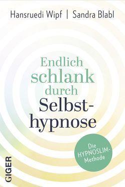 Endlich schlank durch Selbsthypnose von Blabl,  Sandra, Wipf,  Hansruedi