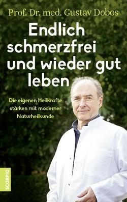 Endlich schmerzfrei und wieder gut leben von Dobos,  Gustav,  Prof. Dr. med., Thorbrietz,  Petra,  Dr