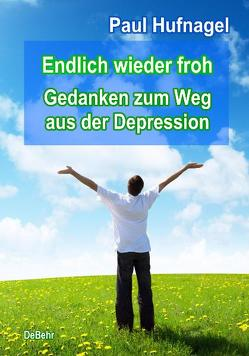 Endlich wieder froh – Gedanken zum Weg aus der Depression von Hufnagel,  Paul