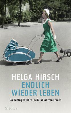 Endlich wieder leben von Hirsch,  Helga