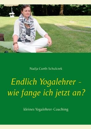 Endlich Yogalehrer – wie fange ich jetzt an? von Curth-Schulczek,  Nadja