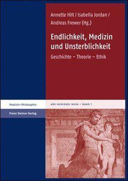 Endlichkeit, Medizin und Unsterblichkeit von Frewer,  Andreas, Hilt,  Annette, Jordan,  Isabella