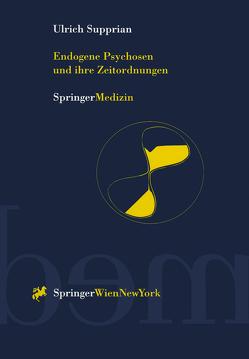 Endogene Psychosen und ihre Zeitordnungen von Supprian,  Ulrich