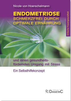 Endometriose: Schmerzfrei durch optimale Ernährung und einen gesundheitsfördernden Umgang mit Stress von Hoerschelmann von,  Nicole