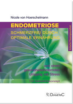 Endometriose: Schmerzfrei durch optimale Ernährung und einen gesundheitsfördernden Umgang mit Stress von Hoerschelmann,  Nicole von