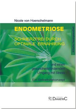 Endometriose: Schmerzfrei durch optimale Ernährung und einen gesundheitsfördernden Umgang mit Stress von von Hoerschelmann,  Nicole