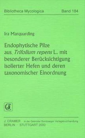 Endophytische Pilze aus Trifolium repens L. mit besonderer Berücksichtigung isolierter Hefen und deren taxonomischer Einordnung von Marquarding,  Ira