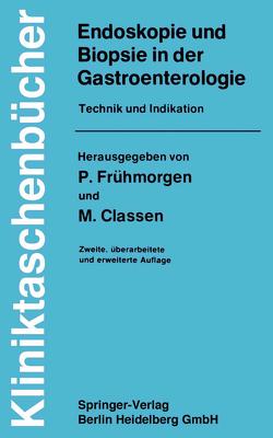 Endoskopie und Biopsie in der Gastroenterologie von Arnold,  K, Classen,  M., Demling,  L., Elster,  K., Frühmorgen,  P., Henning,  H., Hohner,  R., Koch,  H., Lindner,  H, Look,  D., Manegold,  B.C., Manghini,  G., Romfeld,  C., Rösch,  W., Wannagat,  L., Weidenhiller,  S., Wenz,  W.