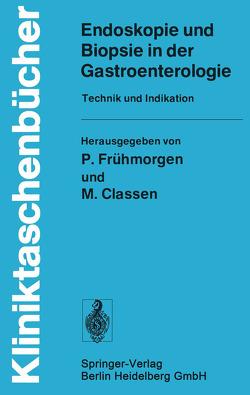 Endoskopie und Biopsie in der Gastroenterologie von Classen,  M., Demling,  L., Frühmorgen,  P.