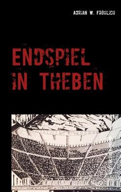 Endspiel in Theben von Fröhlich,  Adrian W.