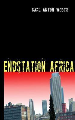 Endstation Africa von Weber,  Carl A