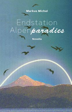 Endstation Alpenparadies von Michel,  Markus