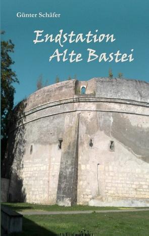 Endstation Alte Bastei von Schäfer,  Günter