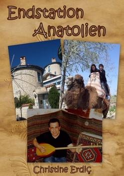 Endstation Anatolien von Erdic,  Christine
